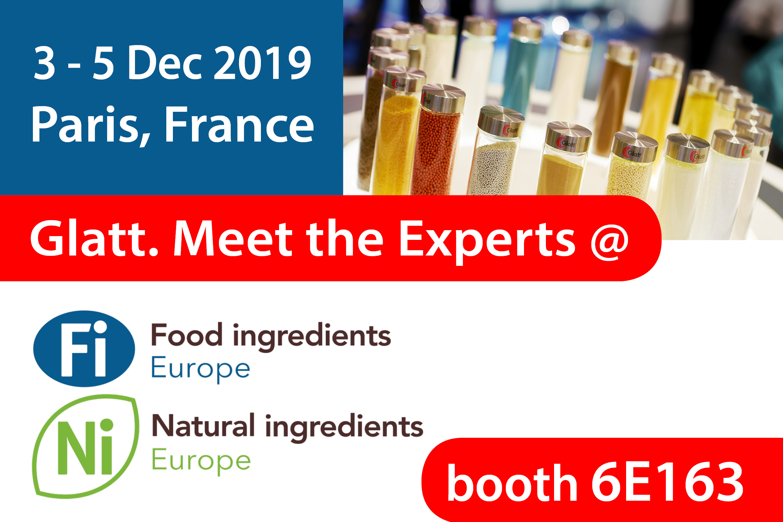 Glatt. Meet the Experts @ booth 6E163, Fi Food Ingredients Europe, 3-5 Dec 2019 in Paris, France