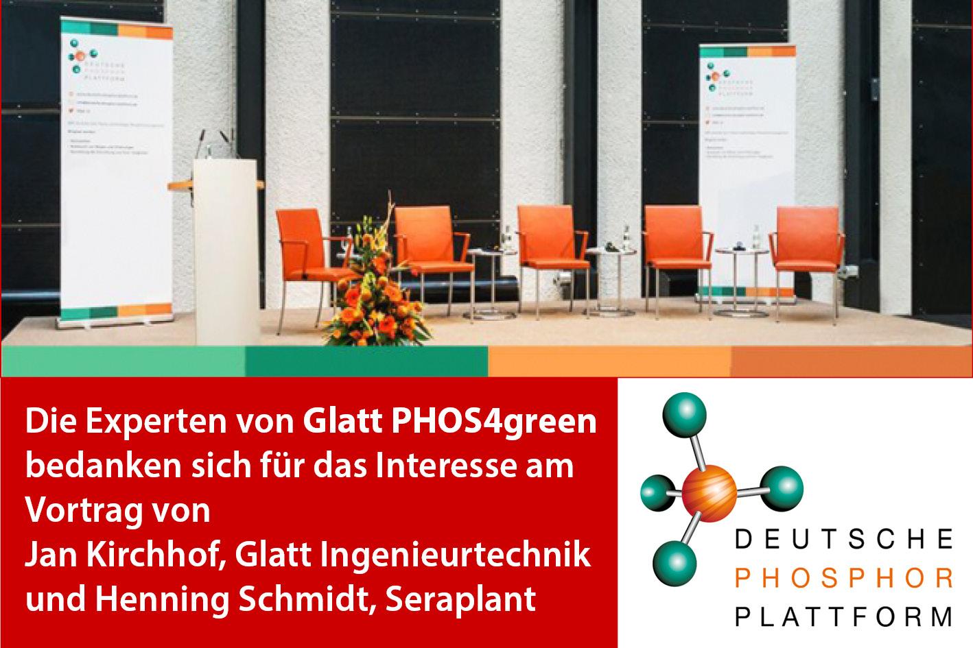 The experts from Glatt PHOS4green would like to thank for the interest in the presentation of Jan Kirchhof, Glatt Ingenieurtechnik, and Henning Schmidt, Seraplant